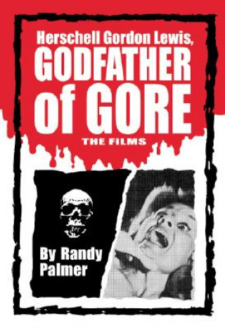 Herschell Gordon Lewis, Godfather of Gore