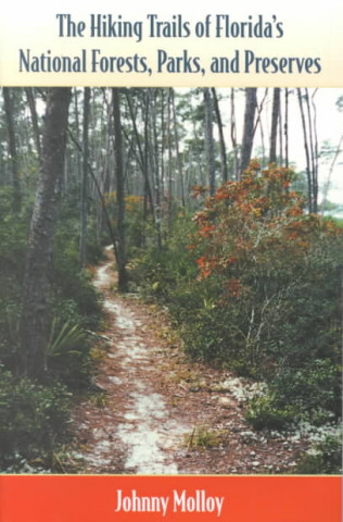 Hiking Trails of Florida's National Forests, Park and Preserves