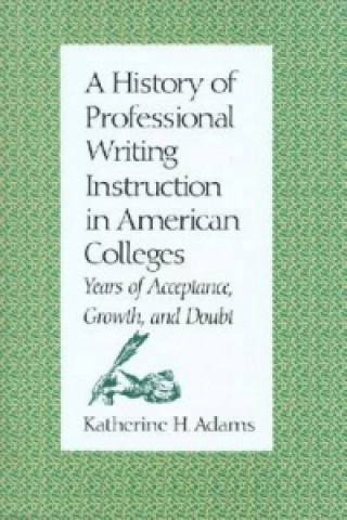 History of Professional Writing Instruction in American Colleges