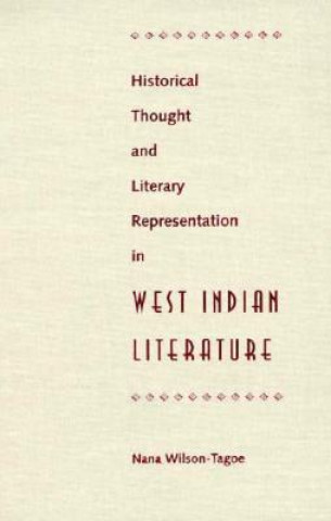 Historical Thought and Literary Representation in West Indian Literature