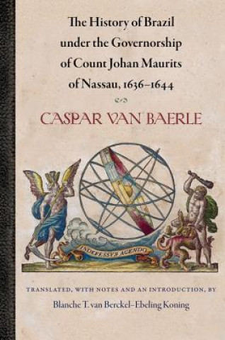 History of Brazil Under the Governorship of Count Johan Maurits of Nassau, 1636-1644