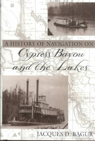 History of Navigation on Cypress Bayou and the Lakes