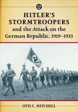 Hitler's Stormtroopers and the Attack on the German Republic, 1919-1933