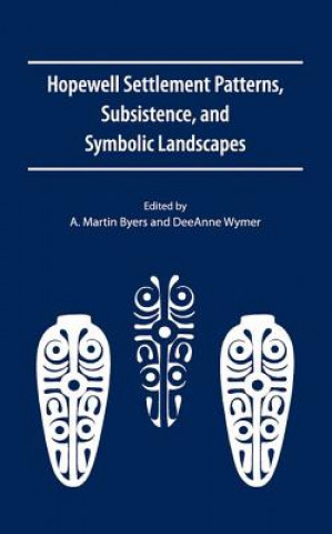 Hopewell Settlement Patterns, Subsistence, and Symbolic Landscapes