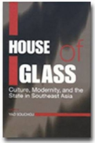 House of Glass: Culture, Modernity, and the State in Southeast Asia