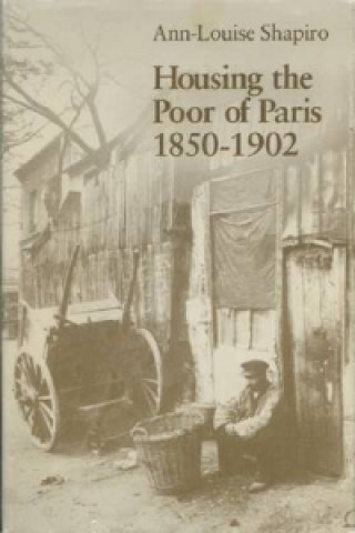 Housing the Poor of Paris, 1850-1902