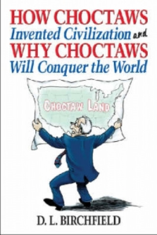 How Choctaws Invented Civilization and Why Choctaws Will Conquer the World
