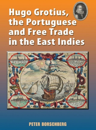 Hugo Grotius, the Portugese and Free Trade in the East Indies