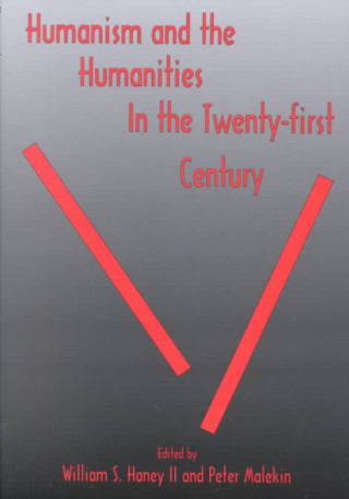 Humanism and the Humanities in the Twenty-first Century