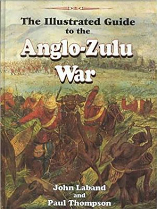 Illustrated Guide to the Anglo-Zulu War