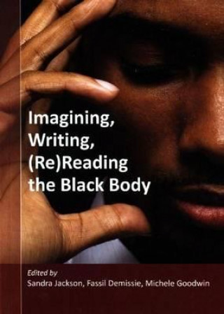 Imagining, Writing, (Re)Reading the Black Body