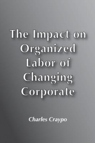 Impact on Organized Labour of Changing Corporate Structure and Technology
