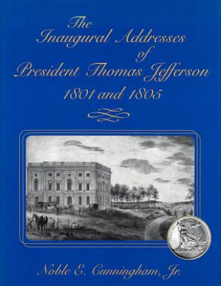 Inaugural Addresses of President Thomas Jefferson, 1801 and 1805