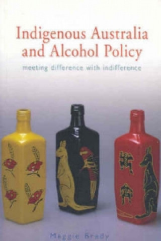 Indigenous Australia and Alcohol Policy