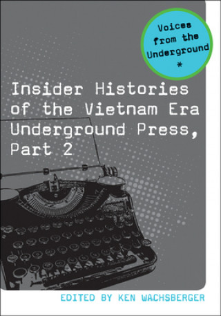 Insider Histories of the Vietnam Era Underground Press