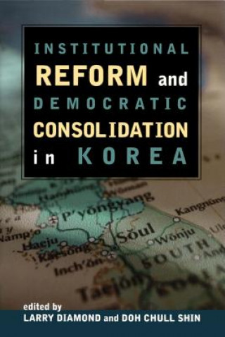 Institutional Reform and Democratic Consolidation in Korea