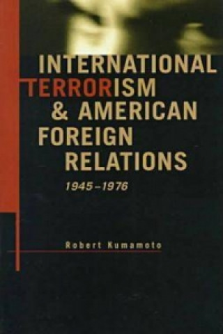International Terrorism and American Foreign Relations, 1945-76