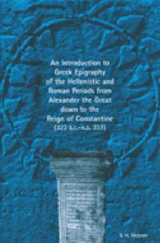 Introduction to Greek Epigraphy of the Hellenistic and Roman Periods from Alexander the Great down to the Reign of Constantine