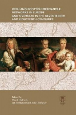 Irish and Scottish Mercantile Networks in Europe and Overseas in the Seventeenth and Eighteenth Centuries