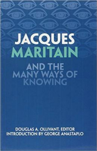 Jacques Maritain and the Many Ways of Knowing