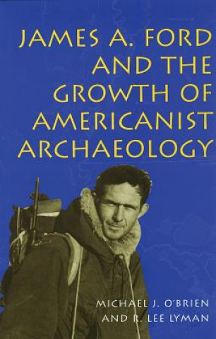 James A.Ford and the Growth of Americanist Archaeology