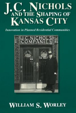 J.C.Nichols and the Shaping of Kansas City