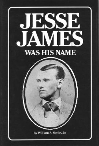 Jesse James Was His Name