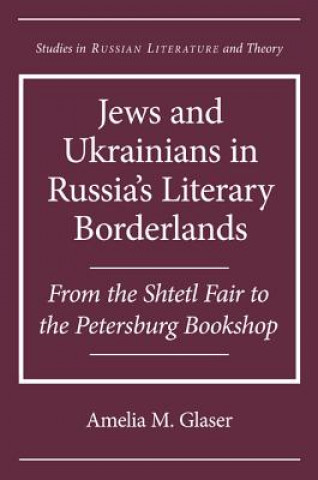 Jews and Ukrainians in Russia's Literary Borderlands