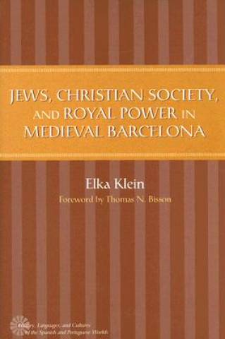 Jews, Christian Society, and Royal Power in Medieval Barcelona
