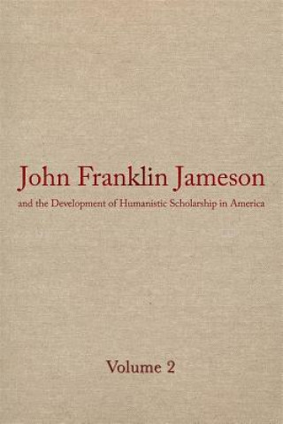 John Franklin Jameson and the Development of Humanistic Scholarship in America