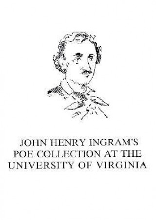 John Henry Ingram's Poe Collection at the University of Virginia