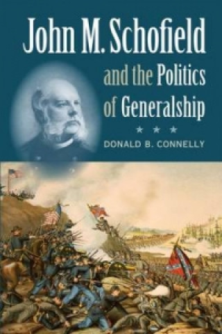 John M. Schofield and the Politics of Generalship