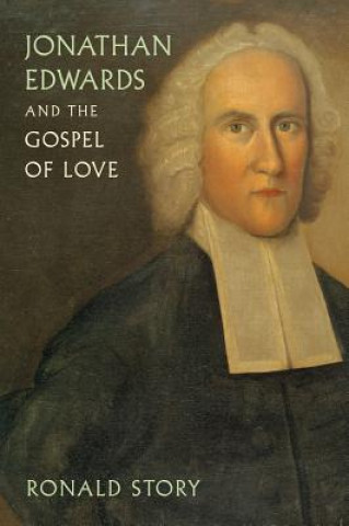 Jonathan Edwards and the Gospel of Love