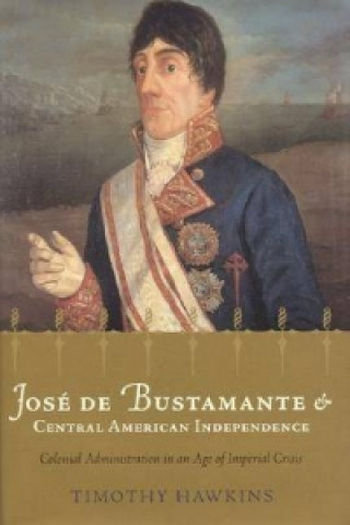 Jose De Bustamante and Central American Independence