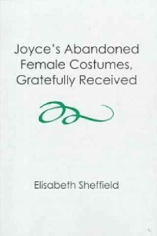 Joyce's Abandoned Female Costumes, Gratefully Received
