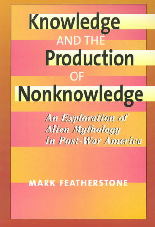 Knowledge and the Production of Non-Knowledge
