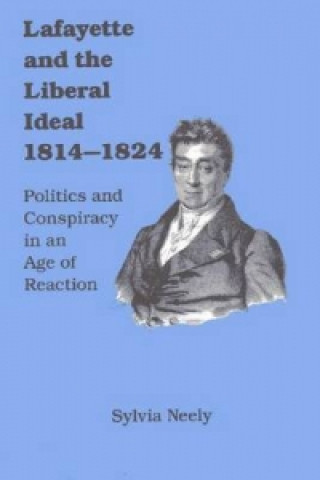 Lafayette and the Liberal Ideal, 1814-1824