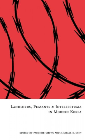 Landlords, Peasants and Intellectuals in Modern Korea