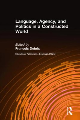 Language, Agency and Politics in a Constructed World