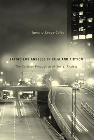 Latino Los Angeles in Film and Fiction