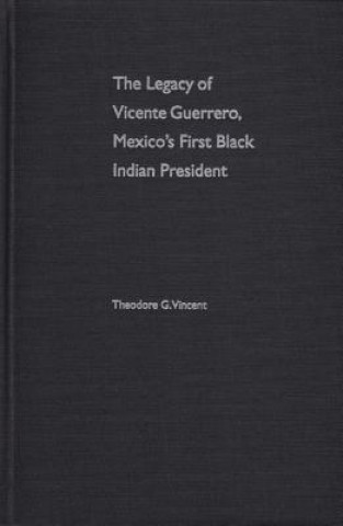 Legacy of Vicente Guerrero, Mexico's First Black Indian President