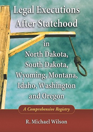 Legal Executions After Statehood in North Dakota, South Dakota, Wyoming, Montana, Idaho, Washington, and Oregon