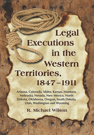 Legal Executions in the Western Territories, 1847-1911
