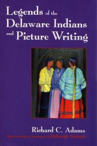 Legends of the Delaware Indians and Picture Writing