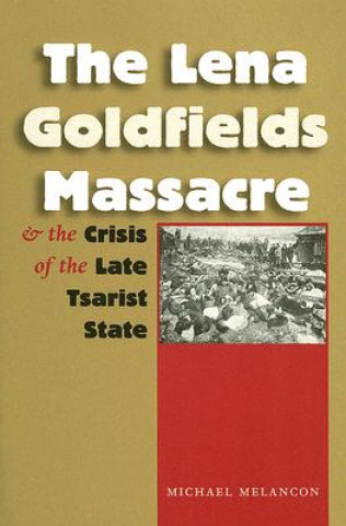 Lena Goldfields Massacre and the Crisis of the Late Tsarist State