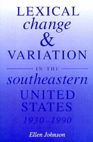 Lexical Change and Variation in the Southeastern United States, 1930-90
