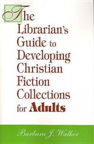 Librarian's Guide to Developing Christian Fiction Collections for Adults