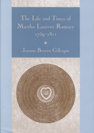 Life and Times of Martha Laurens Ramsay, 1759-1811