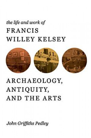 Life and Work of Francis Willey Kelsey