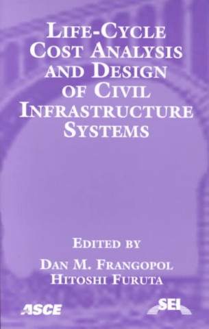 Life Cycle Cost Analysis and Design of Civil Infrastructure Systems